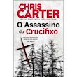 O Assassino do Crucifixo - Chris Carter [Opinião]
