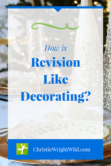 Revision is like Decorating | revising your manuscripts | writing and editing | revision tips