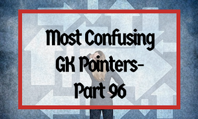Most Confusing GK Pointers- Part 96