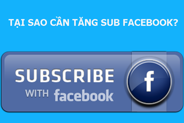 tai sao can tang sub facebook