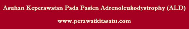 Asuhan Keperawatan Pada Pasien Adrenoleukodystrophy (ALD)