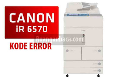 Lengkap Kode Error Fotocopy Canon iR 6570