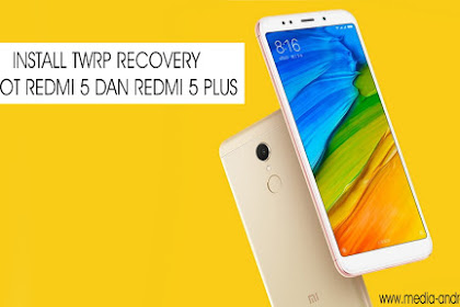 Cara Install TWRP Recovery Dan ROOT Redmi 5/5 Plus