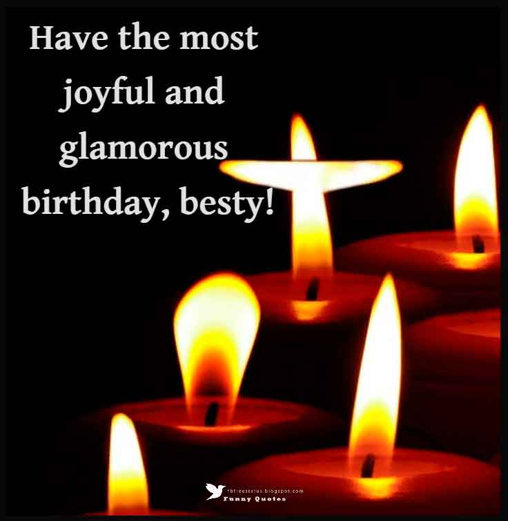 Have the most joyful and glamorous birthday, besty!