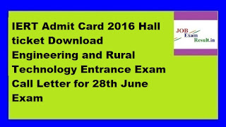 IERT Admit Card 2016 Hall ticket Download Engineering and Rural Technology Entrance Exam Call Letter for 28th June Exam