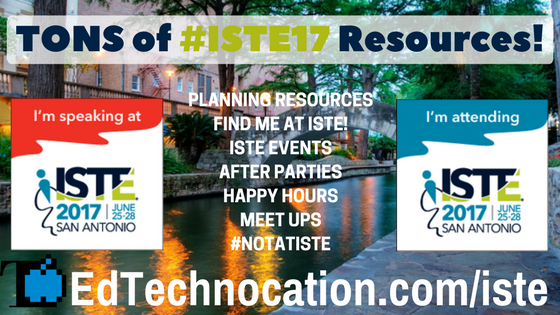 TONS of #ISTE17 Resources! | by @EdTechnocation edtechnocation.com/iste