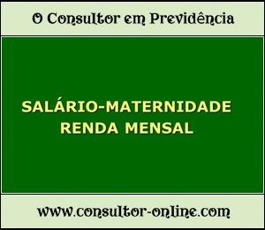 Renda Mensal do Salário-Maternidade na Previdência Social.
