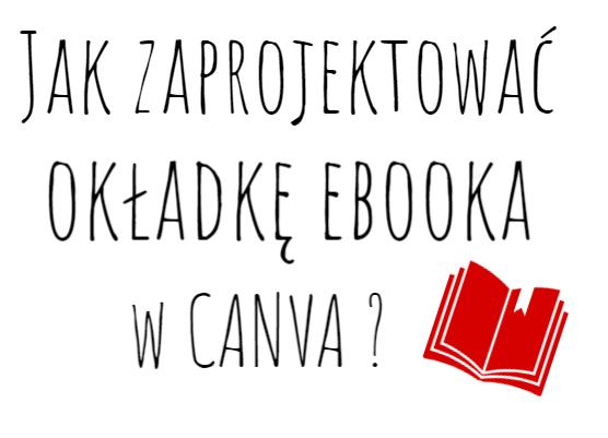 Jak zaprojektować okładkę ebooka w Canva?