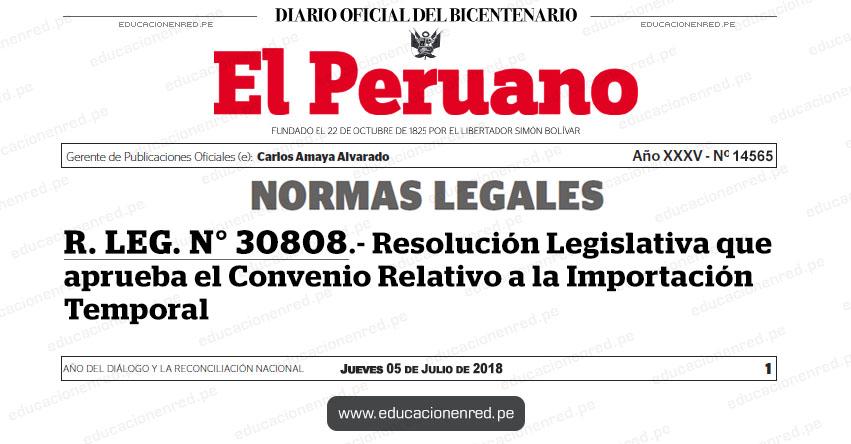 R. LEG. N° 30808 - Resolución Legislativa que aprueba el Convenio Relativo a la Importación Temporal - www.congreso.gob.pe