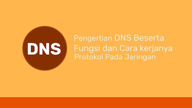 Pengertian DNS Beserta Fungsi dan Cara Kerja
