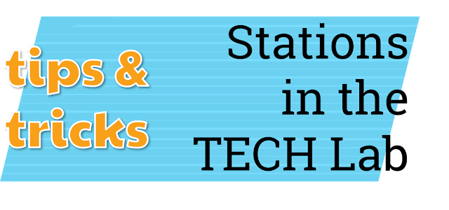 tips and tricks for stations in the tech lab