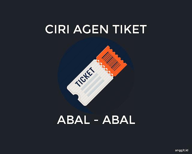 Ciri Agen Tiket Calo Abal Abal