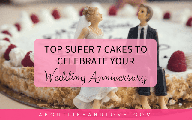 Top Super 7 Cakes To Celebrate Your Wedding Anniversary