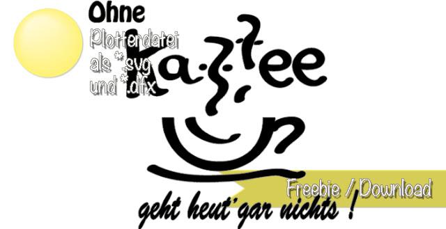 """Freebie Plotterdatei : kostenlose Datei """"Ohne Kaffee geht heut gar nichts"""""""
