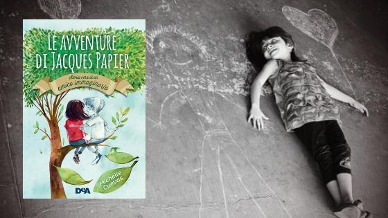RECENSIONE | Le avventure di Jacques Papier. Storia vera di un amico immaginario di Michelle Cuevas