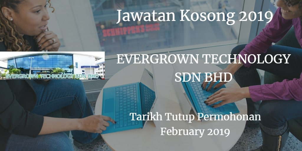 Jawatan Kosong EVERGROWN TECHNOLOGY SDN BHD February 2019