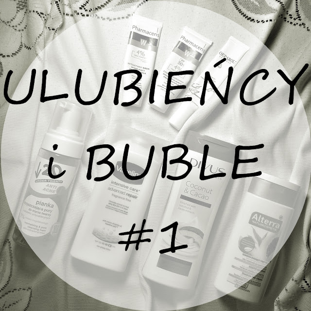 ULUBIEŃCY i BUBLE #1 | Under 20, Vaseline, Divus, Alterra, Pharmaceris W, Oeparol