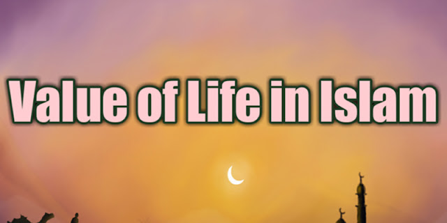 VALUE OF LIFE IN ISLAM