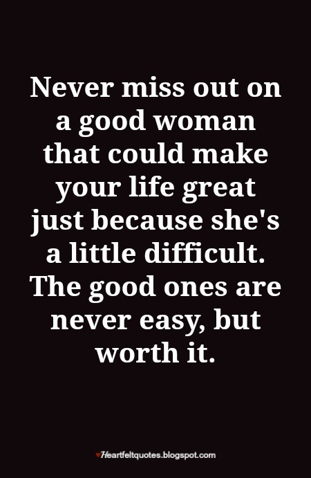 A Woman's Worth Quotes Best The Good Ones Are Never Easy But Worth It Heartfelt Love And