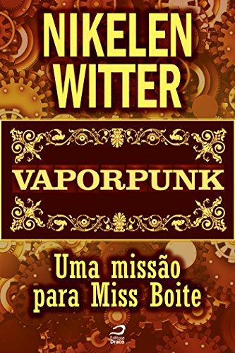 Vaporpunk - Uma missão para Miss Boite - Nikelen Witter