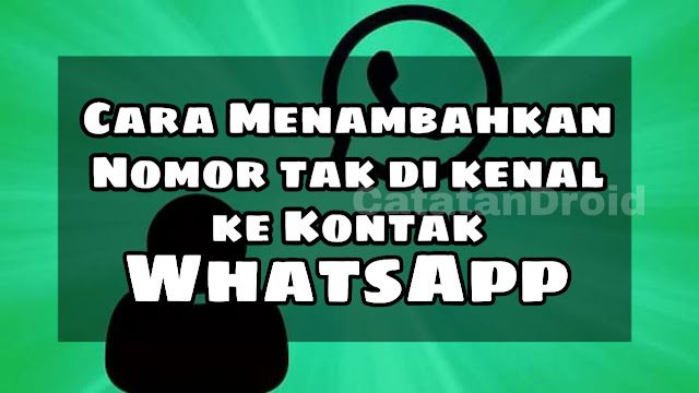 Cara Menambah Nomor Kontak Teman Baru di Aplikasi Whatsapp
