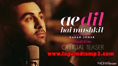 Download Lagu Ae Dil Hai Mushkil - Arijit Singh