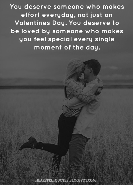 You deserve to be loved by someone who makes you feel ...