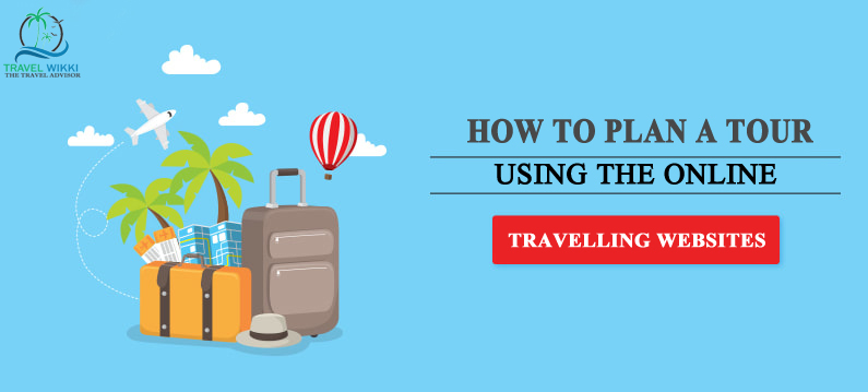 How To Plan A Tour Using The Online Travelling Website?
