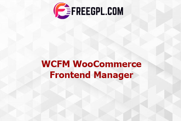 WCFM WooCommerce Frontend Manager - Ultimate Nulled Download Free