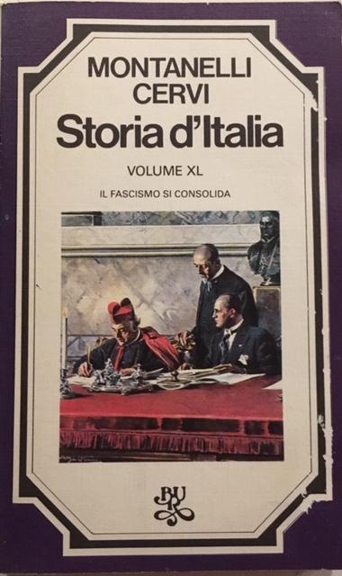 Indro Montanelli - Storia d'Italia. Volume XL. Il fascismo si consolida. Anno 1981. Rizzoli - Editore, Milano