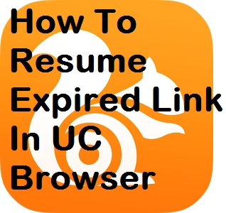 how to resume expired link in uc browser 100 working tricks