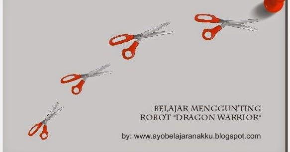Ayo Belajar Nak Menggunting Robot Dragon Warrior Gambar Mewarnai