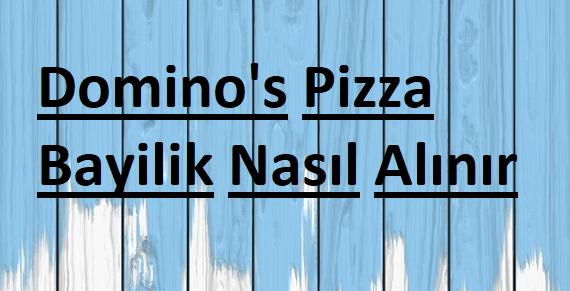 domino's pizzadan bayilik nasıl alaınır