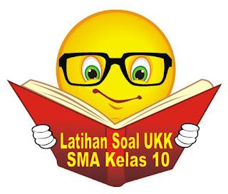 Kumpulan Latihan Soal UKK SMA Kelas 10 Setiap Pelajaran Tahun 2016