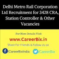 Delhi Metro Rail Corporation Ltd Recruitment for 3428 CRA, Station Controller/ Train Operator, Maintainer, JE, AM Vacancies