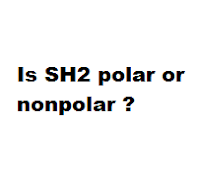 Question = Is SH2 polar or nonpolar ? Answer = SH2 is Polar