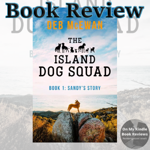 HE ISLAND DOG SQUAD (BOOK 1: SANDY'S STORY) by Deb McEwan, Book review by: On My Kindle Book Reviews