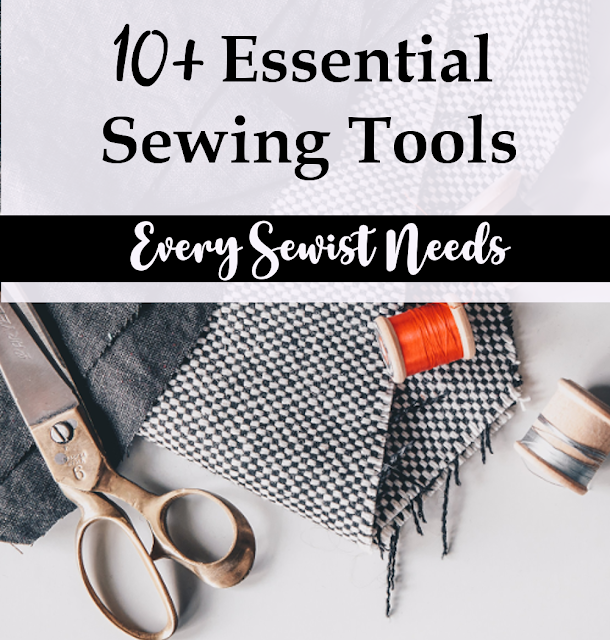 10+ Essential Sewing Tools Every Sewist Needs