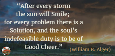 "71 Quotes About Life Being Hard But Getting Through It: ""After every storm the sun will smile; for every problem there is a solution, and the soul's indefeasible duty is to be of good cheer."" - William R. Alger"