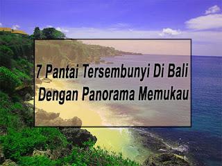 Inilah 7 Pantai Tersembunyi Di Bali Yang Jarang Dikunjungi
