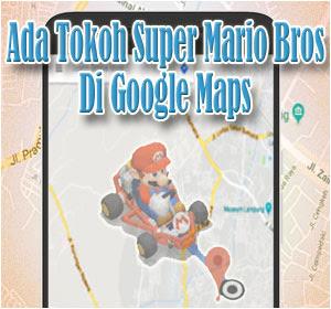 Ada Tokoh Super Mario Bros Di Google Maps Hari Ini, Begini Cara Memunculkannya
