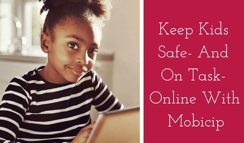 Keep Kids Safe- And On Task- Online With Mobicip