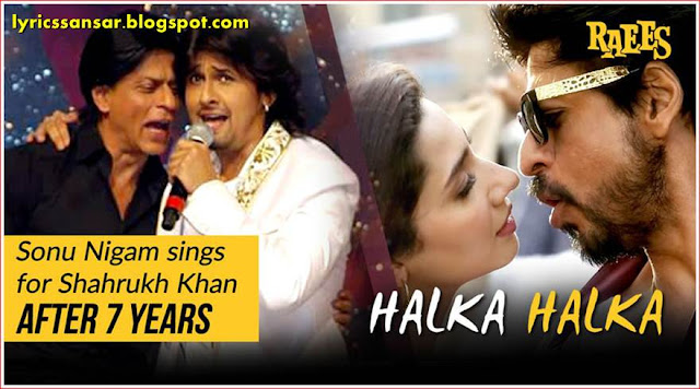 Halka Halka Lyrics By Sonu Nigam & Shahrukh Khan's Deleted Song from RAEES