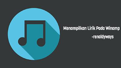 Cara Menampilkan Lirik Lagu Saat Memutar Musik Pada Winamp