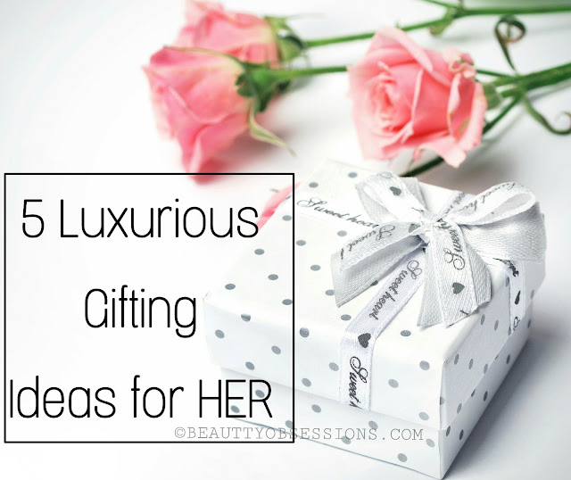 5 Luxurious Gifting Ideas for Her