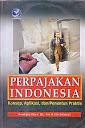 PERPAJAKAN INDONESIA. KONSEP, APLIKASI, DAN PENUNTUN PRAKTIS Karya: Anastasia Diana