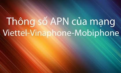 Thông số APN của 3 mạng Viettel, VinaPhone và Mobifone