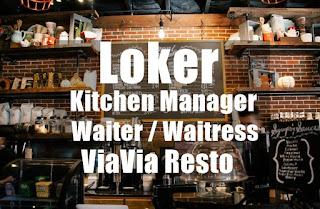 Loker Kitchen Manager dan Waiter/Waitress (freelance, staff) di ViaVia Resto