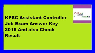 KPSC Assistant Controller Job Exam Answer Key 2016 And also Check Result