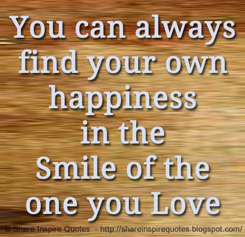 When You Find The Love Of Your Life Quotes: You Can Always Find Your Own Happiness In The Smile Of The